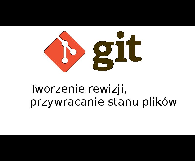 GitTworzenieRewizjiPrzywracanie StanuPlikow